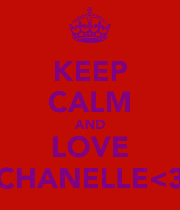 KEEP CALM AND LOVE CHANELLE<3