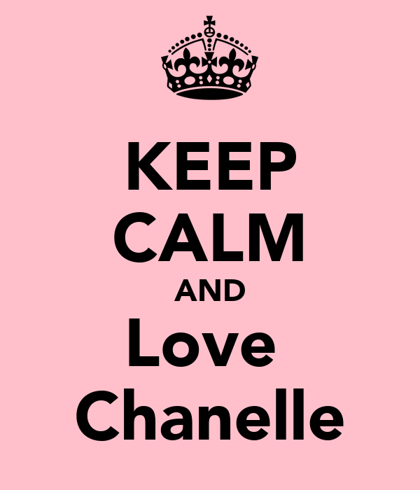 KEEP CALM AND Love  Chanelle