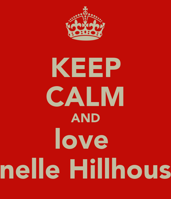 KEEP CALM AND love  Chanelle Hillhouse<3
