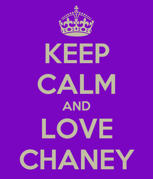 KEEP CALM AND LOVE CHANEY