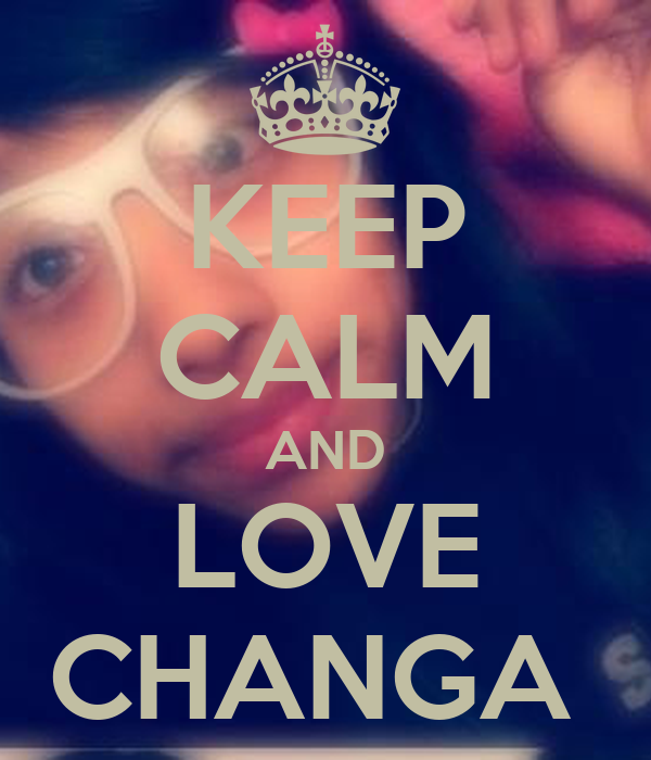 KEEP CALM AND LOVE CHANGA