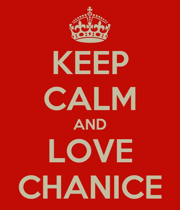 KEEP CALM AND LOVE CHANICE
