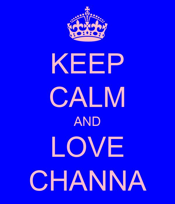 KEEP CALM AND LOVE CHANNA