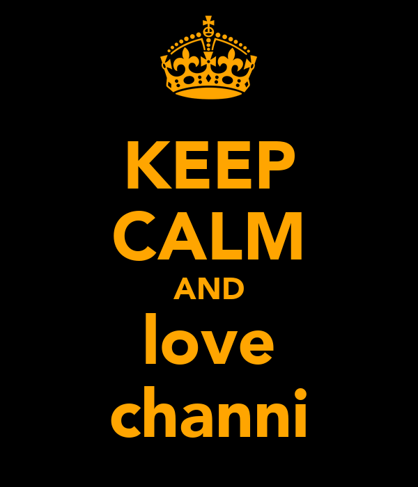 KEEP CALM AND love channi
