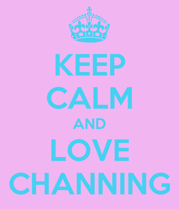KEEP CALM AND LOVE CHANNING