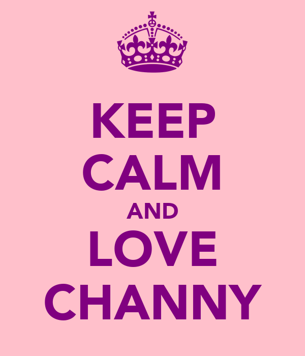 KEEP CALM AND LOVE CHANNY