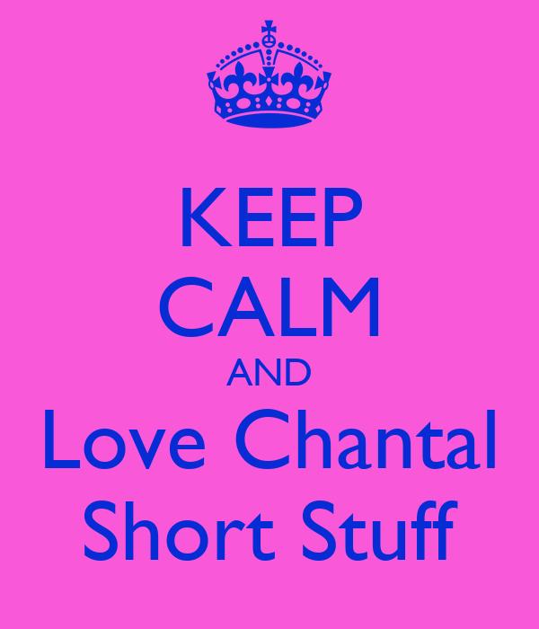 KEEP CALM AND Love Chantal Short Stuff