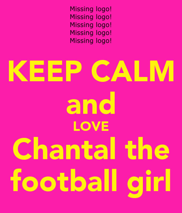 KEEP CALM and LOVE Chantal the football girl
