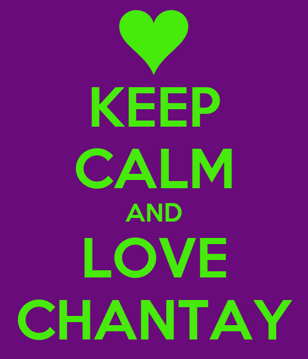KEEP CALM AND LOVE CHANTAY