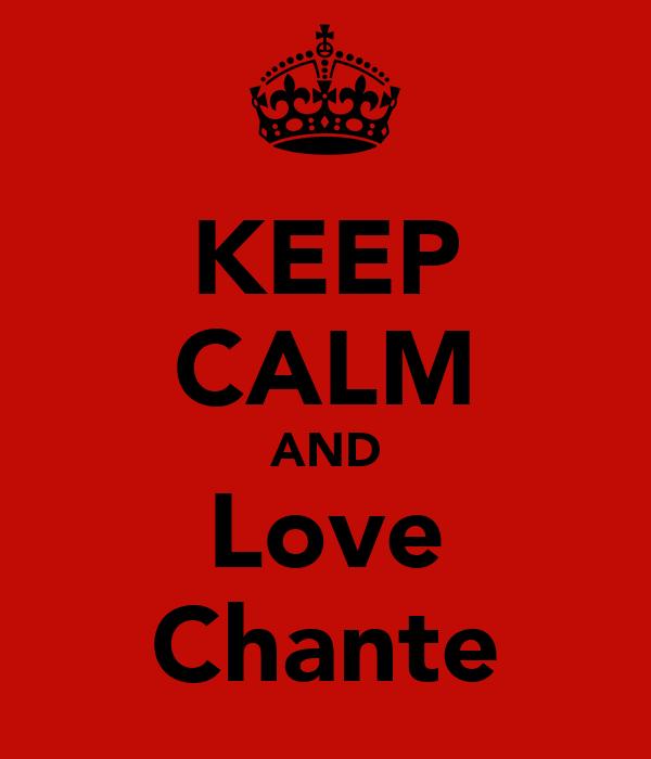 KEEP CALM AND Love Chante