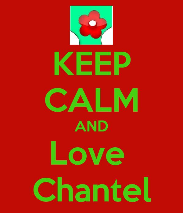 KEEP CALM AND Love  Chantel