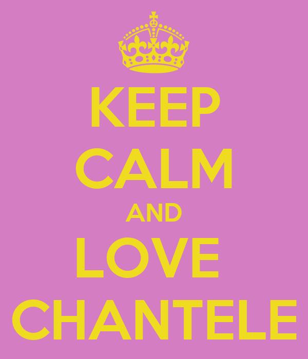 KEEP CALM AND LOVE  CHANTELE