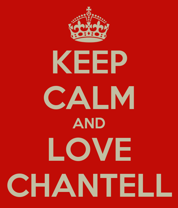 KEEP CALM AND LOVE CHANTELL