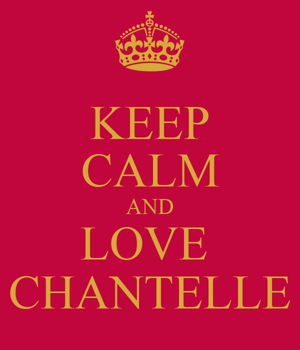 KEEP CALM AND LOVE  CHANTELLE