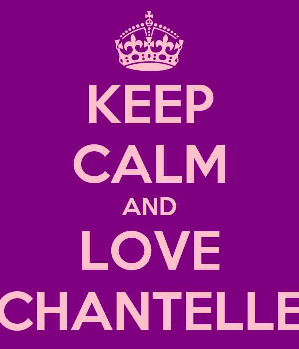 KEEP CALM AND LOVE CHANTELLE