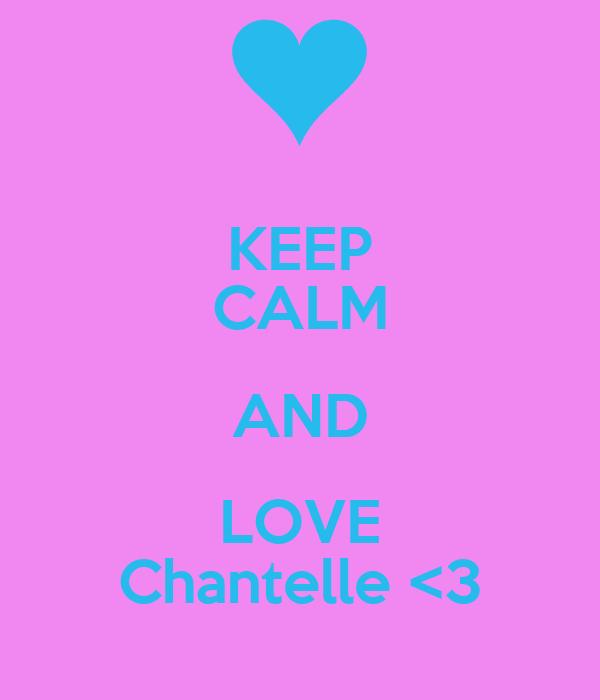 KEEP CALM AND LOVE Chantelle <3