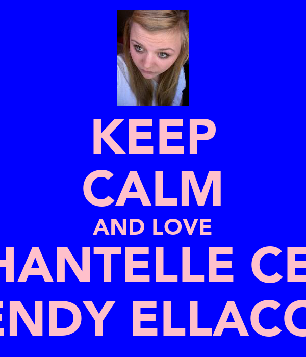 KEEP CALM AND LOVE CHANTELLE CERI WENDY ELLACOTT