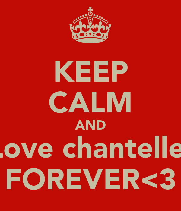 KEEP CALM AND Love chantelle  FOREVER<3