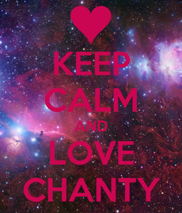 KEEP CALM AND LOVE CHANTY