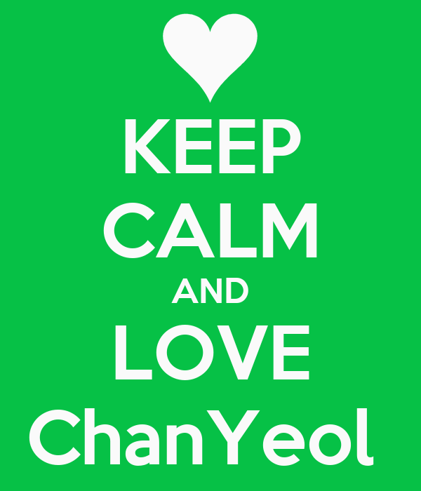 KEEP CALM AND LOVE ChanYeol