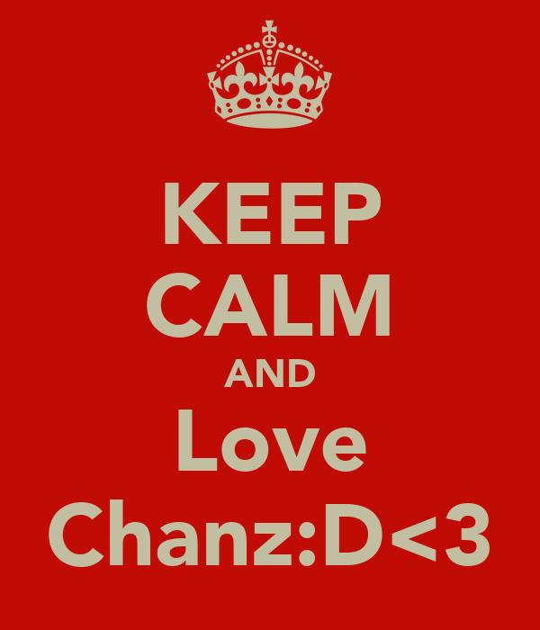KEEP CALM AND Love Chanz:D<3