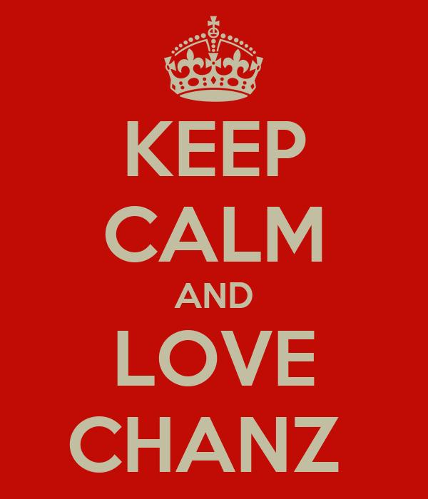 KEEP CALM AND LOVE CHANZ
