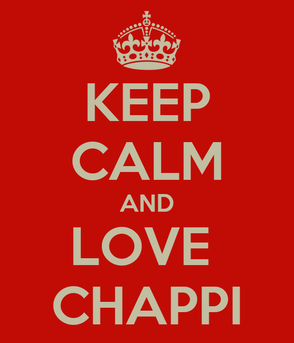 KEEP CALM AND LOVE  CHAPPI