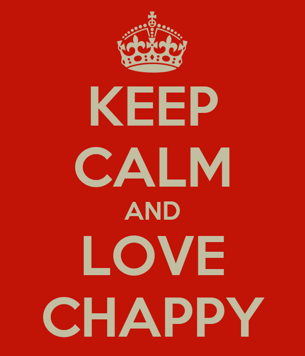 KEEP CALM AND LOVE CHAPPY