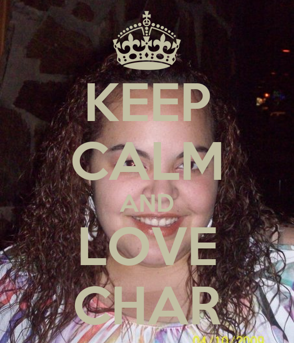 KEEP CALM AND LOVE CHAR