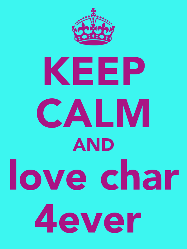 KEEP CALM AND love char 4ever