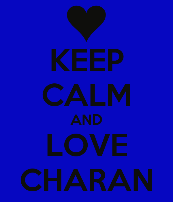 KEEP CALM AND LOVE CHARAN