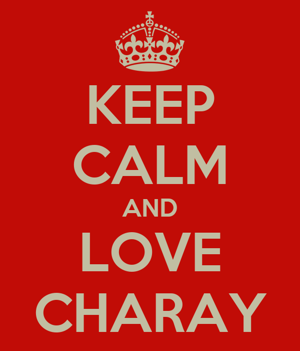 KEEP CALM AND LOVE CHARAY
