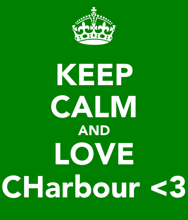 KEEP CALM AND LOVE CHarbour <3