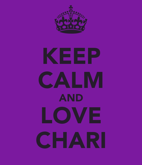 KEEP CALM AND LOVE CHARI