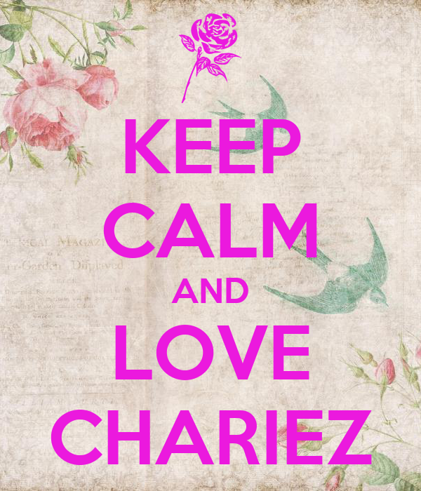 KEEP CALM AND LOVE CHARIEZ
