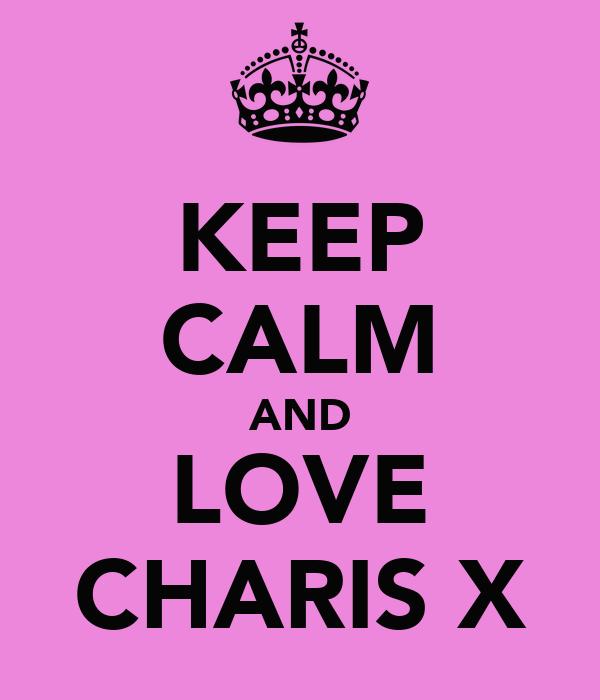 KEEP CALM AND LOVE CHARIS X