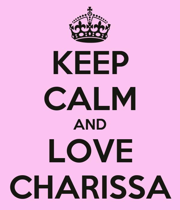 KEEP CALM AND LOVE CHARISSA