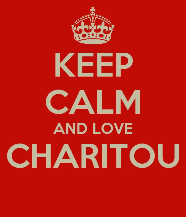 KEEP CALM AND LOVE CHARITOU