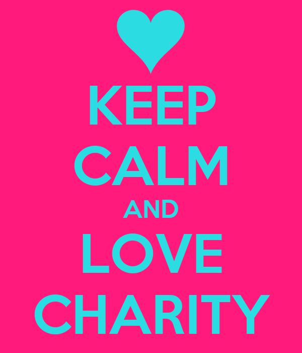 KEEP CALM AND LOVE CHARITY