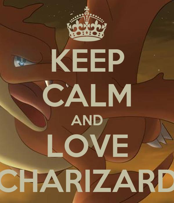 KEEP CALM AND LOVE CHARIZARD