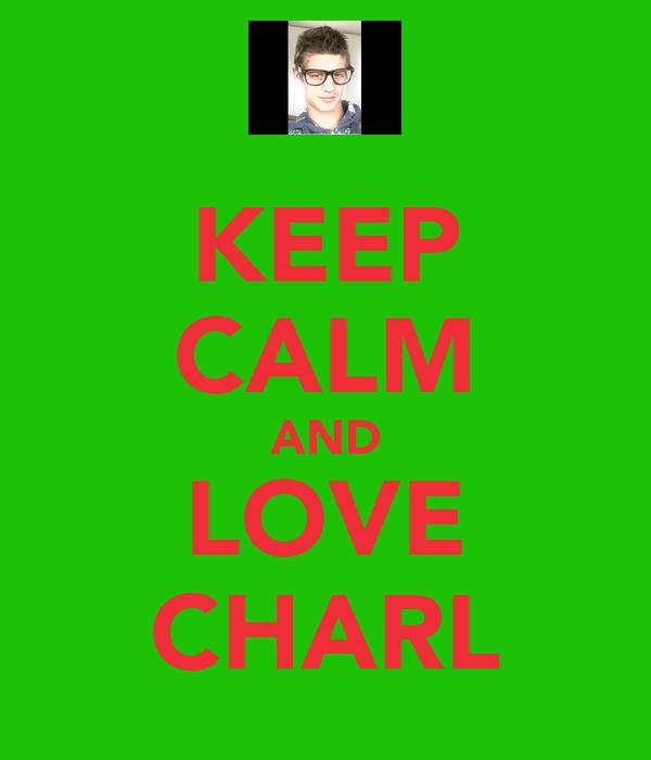 KEEP CALM AND LOVE CHARL
