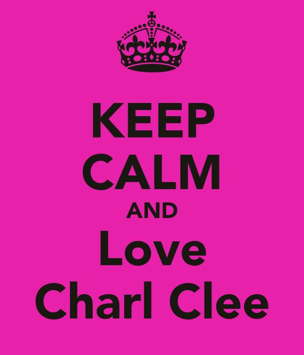 KEEP CALM AND Love Charl Clee