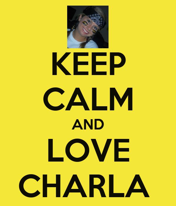 KEEP CALM AND LOVE CHARLA