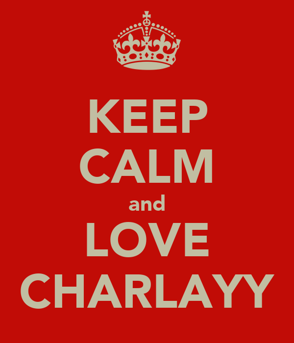 KEEP CALM and LOVE CHARLAYY