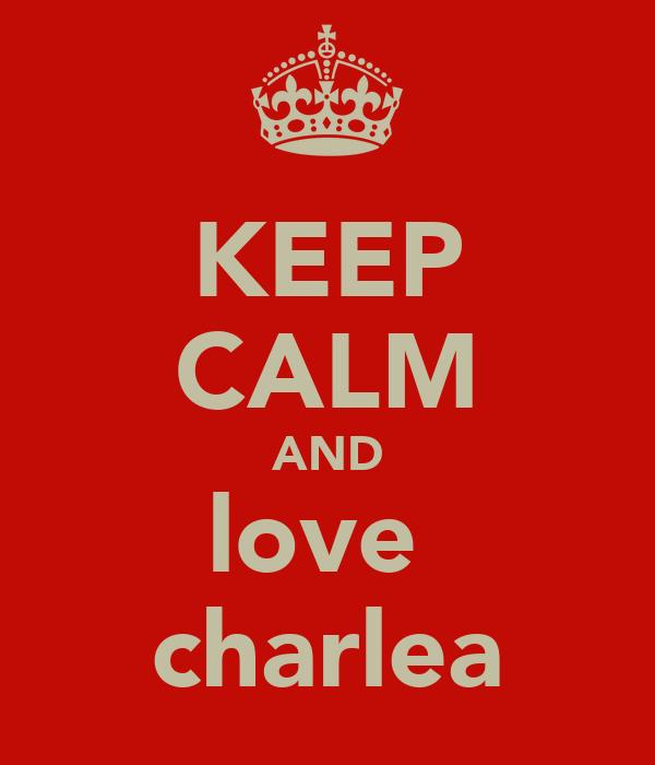 KEEP CALM AND love  charlea