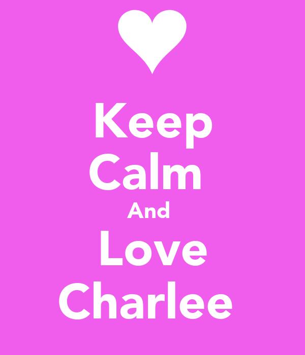 Keep Calm  And  Love Charlee