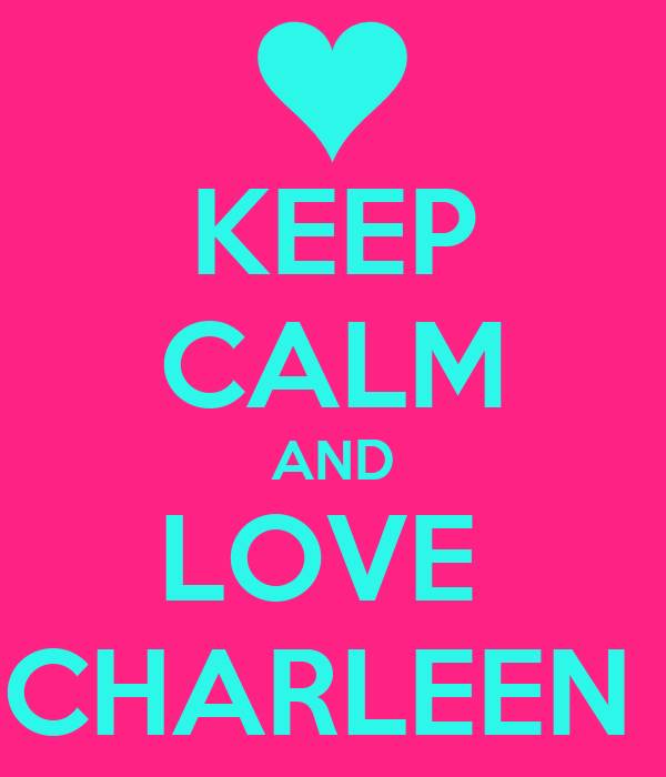 KEEP CALM AND LOVE  CHARLEEN