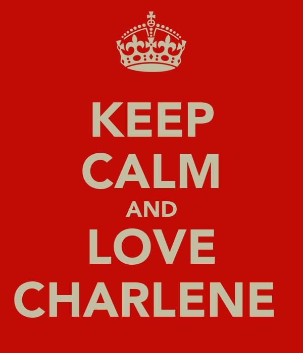 KEEP CALM AND LOVE CHARLENE♥