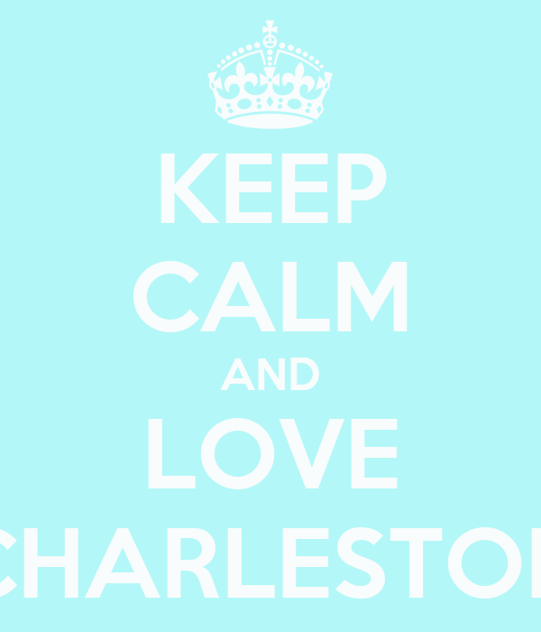 KEEP CALM AND LOVE CHARLESTON