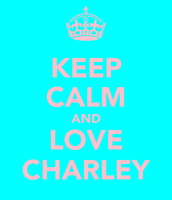 KEEP CALM AND LOVE CHARLEY